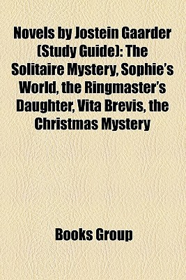 Novels by Jostein Gaarder (Study Guide): The Solitaire Mystery, Sophie's World, the Ringmaster's Daughter, Vita Brevis, the Christmas Mystery