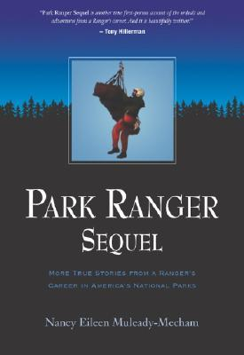 Park Ranger Sequel: More True Stories From a Rangers Career in Americas National Parks