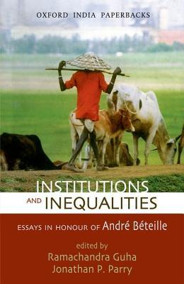 Institutions and Inequalities Essays in Honour of Andre Beteille