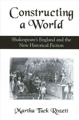 Constructing a World: Shakespeare's England and the New Historical Fiction
