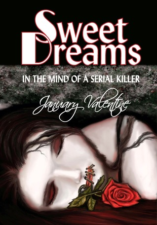 Sweet Dreams in the Mind of a Serial Killer by January Valentine