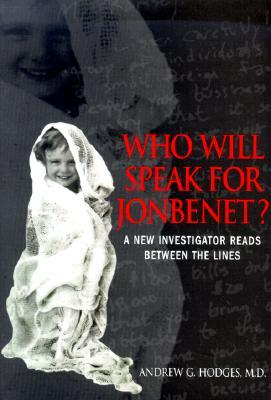 Who Will Speak for Jon Benet?: A New Investigator Reads Between the Lines