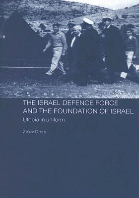 The Israeli Defence Forces and the Foundation of Israel: Utopia in Uniform