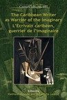 The Caribbean Writer as Warrior of the Imaginary / L'Ecrivain Caribeen, Guerrier de L'Imaginaire