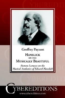 Hanslick on the Musically Beautiful: Sixteen Lectures on the Musical Aesthetics of Eduard Hanslick