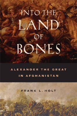 Into the Land of Bones: Alexander the Great in Afghanistan