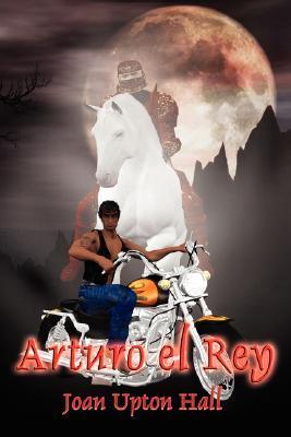 Arturo El Rey: Excalibur Regained Book 1