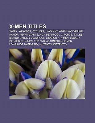 X-Men Titles: X-Men, X-Factor, Cyclops, Uncanny X-Men, Wolverine, Namor, New Mutants, X-23, Deadpool, X-Force, Exiles, Bishop, Cable & Deadpool