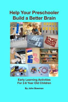 Help Your Preschooler Build a Better Brain: Early Learning Activities for 2-6 Year Old Children