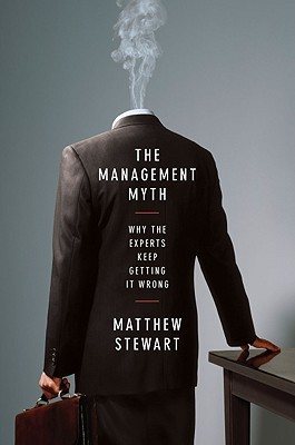 the-management-myth-why-the-experts-keep-getting-it-wrong