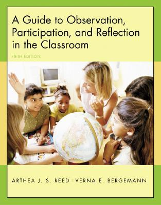 A Guide to Observation, Participation, and Reflection in the Classroom with Forms for Field Use CD-ROM by Arthea J.S. Reed