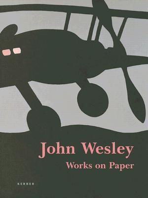 John Wesley: Works on Paper 1961-2005