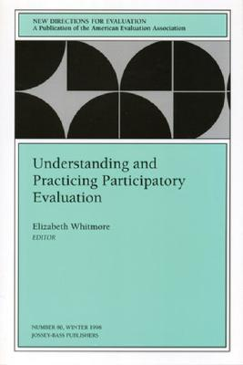 New Directions for Evaluation, Understanding and Practicing Participatory Evaluation, No. 80, Vol. 80