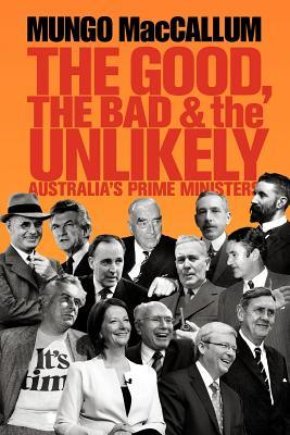 The Good, the Bad & the Unlikely: Australia's Prime Ministers