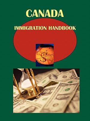 Canada Immigration Handbook Volume 1 Strategic and Practical Information