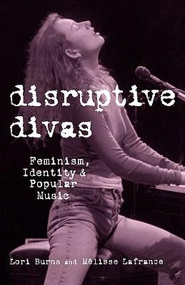 Disruptive Divas: Feminism, Identity and Popular Music