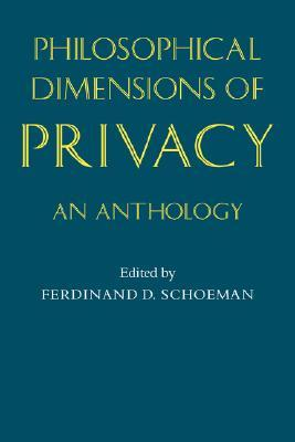 Philosophical Dimensions of Privacy by Ferdinand Schoeman
