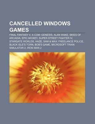 Cancelled Windows Games: Final Fantasy V, X-Com: Genesis, Alan Wake, Skies of Arcadia, Epic Mickey, Super Street Fighter IV, Stargate Worlds