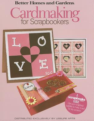 Cardmaking for Scrapbookers (Leisure Arts #4346) (Better Homes and Gardens Creative Collection (Leisure Arts))