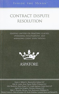 Contract Dispute Resolution: Leading Lawyers on Drafting Clauses, Overseeing Negotiations, and Managing Client Expectations
