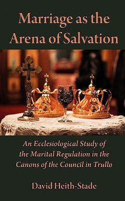 Marriage as the Arena of Salvation: An Ecclesiological Study of the Marital Regulation in the Canons of the Council in Trullo