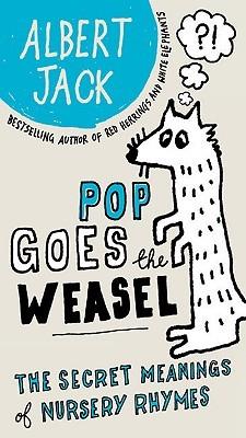 Pop Goes The Weasel Secret Meanings Of Nursery Rhymes By Albert Jack