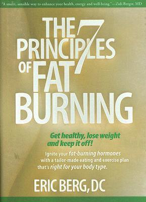 The 7 Principles of Fat Burning: Get Healthy, Lose Weight and Keep It Off! by Eric   Berg