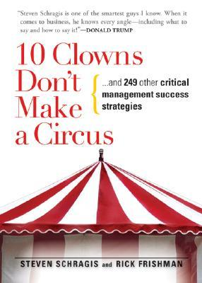 10 Clowns Don't Make a Circus: And 249 Other Critical Management Success Strategies EPUB FB2 978-1593375553