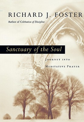 Sanctuary of the Soul by Richard J. Foster