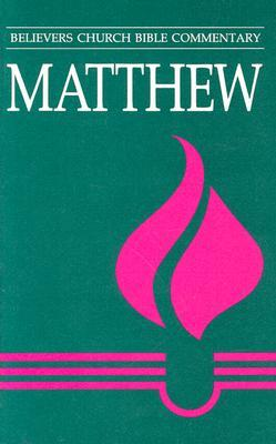 Matthew: Believers Church Bible Commentary