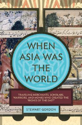 When Asia Was the World by Stewart Gordon
