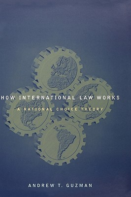 How International Law Works: A Rational Choice Theory