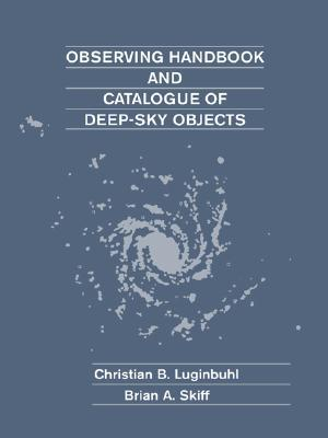 Observing Handbook and Catalogue of Deep-Sky Objects by Christian B. Luginbuhl