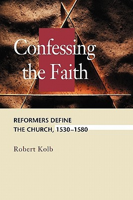 confessing-the-faith-reformers-define-the-church-1530-1580-concordia-scholarship-today-concordia-scholarship-today