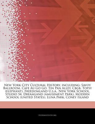 Articles on New York City Cultural History, Including: Savoy Ballroom, Cafe Au Go Go, Tin Pan Alley, Cbgb, Topsy (Elephant), Freedomland U.S.A., New York School, Studio 54, Dreamland (Amusement Park), Modern School (United States)
