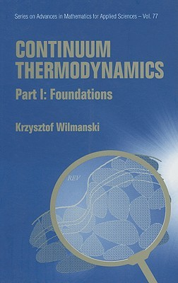 Continuum Thermodynamics: Part I: Foundations (Series on Advances in Mathematics for Applied Sciences) (Pt. I)
