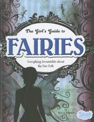 The Girls' Guide to Fairies: Everything Irresistible about the Fair Folk