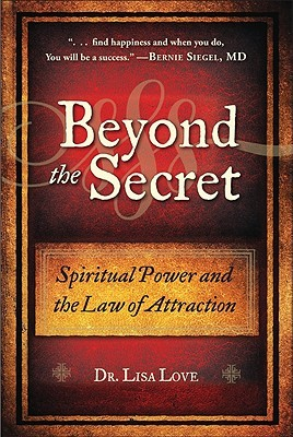Beyond the Secret: Spiritual Power and the Law of Attraction: Spritual Power and the Law of Attraction