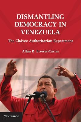 Dismantling Democracy in Venezuela: The Chavez Authoritarian Experiment