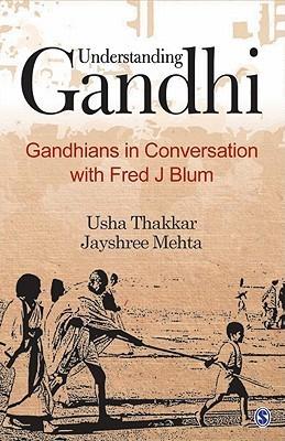 Understanding Gandhi: Gandhians in Conversation with Fred J Blum