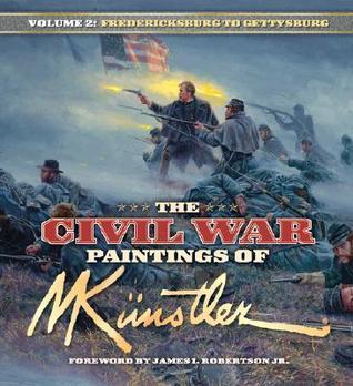 The Civil War Paintings of Mort Künstler - Volume 2: Fredericksburg to Gettysburg