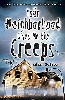 Your Neighborhood Gives Me the Creeps by Adam Selzer