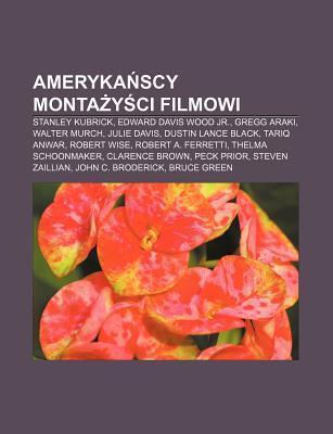 Ameryka Scy Monta y CI Filmowi: Stanley Kubrick, Edward Davis Wood Jr., Gregg Araki, Walter Murch, Julie Davis, Dustin Lance Black, Tariq Anwar