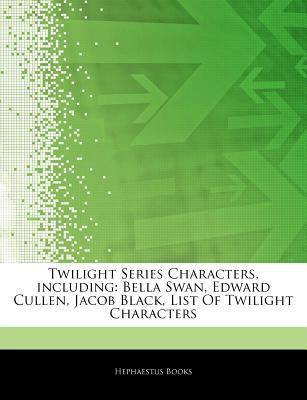 Articles on Twilight Series Characters, Including: Bella Swan, Edward Cullen, Jacob Black, List of Twilight Characters