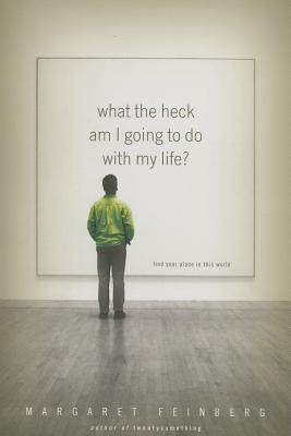 What the Heck Am I Going to Do with My Life? by Margaret Feinberg