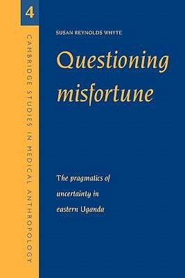 Questioning Misfortune: The Pragmatics of Uncertainty in Eastern Uganda