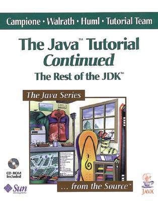 The Java? Tutorial Continued: The Rest of the JDK?