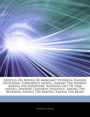 Articles on Novels by Margaret Peterson Haddix, Including: Turnabout (Novel), Among the Hidden, Among the Impostors, Running Out of Time (Novel), Shadow Children Sequence, Among the Betrayed, Among the Barons, Among the Brave