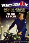 To the Rescue! (Night at the Museum: Battle of the Smithsonian: I Can Read, #2)
