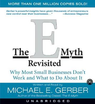 The e myth revisited why most small businesses dont work and what the e myth revisited why most small businesses dont work and what to do about it by michael e gerber accmission Images